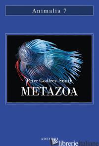 METAZOA. GLI ANIMALI E LA NASCITA DELLA MENTE - GODFREY-SMITH PETER