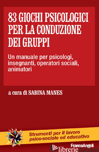 83 GIOCHI PSICOLOGICI PER LA CONDUZIONE DEI GRUPPI. UN MANUALE PER PSICOLOGI, IN - MANES S. (CUR.)