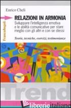 RELAZIONI IN ARMONIA. SVILUPPARE L'INTELLIGENZA EMOTIVA E LE ABILITA' COMUNICATI - CHELI ENRICO