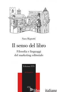 SENSO DEL LIBRO. FILOSOFIA E LINGUAGGI DEL MARKETING (IL) - BIGNOTTI SARA