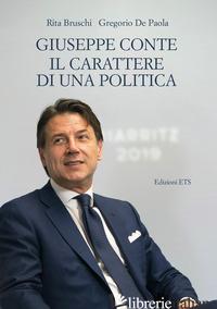GIUSEPPE CONTE. IL CARATTERE DI UNA POLITICA - BRUSCHI RITA; DE PAOLA GREGORIO