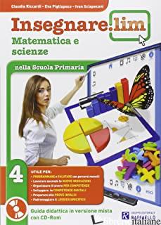 INSEGNARE LIM. MATEMATICA E SCIENZE. PER LA 4ª CLASSE ELEMENTARE - C. RICCARDI-E. PIGLIAPOCO-I. SCIAPECONI