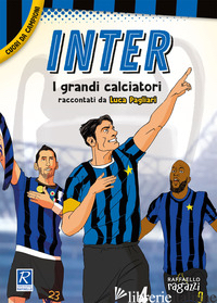 INTER. I PIU' GRANDI GIOCATORI. CUORI DA CAMPIONI - PAGLIARI LUCA