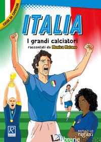 ITALIA. I PIU' GRANDI GIOCATORI. CUORI DA CAMPIONI - MATANO MONICA