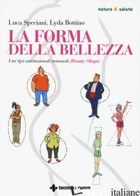 FORMA DELLA BELLEZZA. I SEI TIPI COSTITUZIONALI ORMONALI (BEAUTY SHAPE) (LA) - SPECIANI LUCA; BOTTINO LYDA