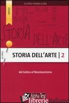 STORIA DELL'ARTE. VOL. 2: DAL GOTICO AL NEOCLASSICISMO - MARTINELLI CECILIA