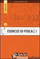 ESERCIZI DI FISICA. VOL. 3 - BACCI FLAVIO
