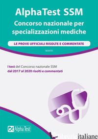 ALPHATEST SSM. CONCORSO NAZIONALE PER SPECIALIZZAZIONI MEDICHE. LE PROVE UFFICIA - OSVALDO C. (CUR.)