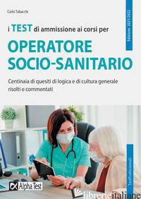 TEST DI AMMISSIONE AI CORSI PER OPERATORE SOCIO SANITARIO. CENTINAIA DI QUESITI  - TABACCHI CARLO