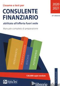 ESAME A TEST PER CONSULENTE FINANZIARIO ABILITATO ALL'OFFERTA FUORI SEDE. MANUAL - ARMENTO A. (CUR.)