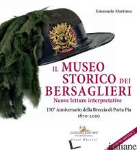 MUSEO STORICO DEI BERSAGLIERI. NUOVE LETTURE INTERPRETATIVE. 150° ANNIVERSARIO D - MARTINEZ EMANUELE