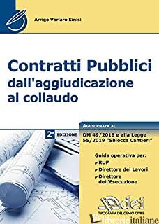 CONTRATTI PUBBLICI DALL'AGGIUDICAZIONE AL COLLAUDO - VARLARO SINISI ARRIGO