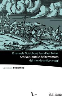 STORIA CULTURALE DEL TERREMOTO DAL MONDO ANTICO A OGGI - GUIDOBONI EMANUELA; POIRIER JEAN-PAUL