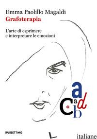 GRAFOTERAPIA. L'ARTE DI ESPRIMERE E INTERPRETARE LE EMOZIONI - PAOLILLO MAGALDI EMMA