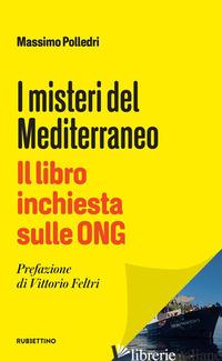 MISTERI DEL MEDITERRANEO. IL LIBRO INCHIESTA SULLE ONG (I) - POLLEDRI MASSIMO