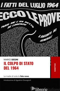 COLPO DI STATO DEL 1964. LA MADRE DI TUTTE LE FAKE NEWS (IL) - SEGNI MARIO