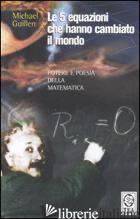 5 EQUAZIONI CHE HANNO CAMBIATO IL MONDO (LE) - GUILLEN MICHAEL