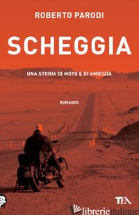 SCHEGGIA. UNA STORIA DI MOTO E DI AMICIZIA - PARODI ROBERTO