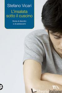 INSALATA SOTTO IL CUSCINO. STORIE DI DISORDINI E DI ADOLESCENTI (L') - VICARI STEFANO