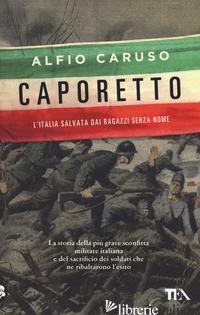 CAPORETTO. L'ITALIA SALVATA DAI RAGAZZI SENZA NOME - CARUSO ALFIO