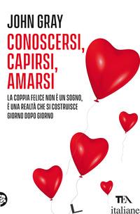 CONOSCERSI, CAPIRSI, AMARSI - GRAY JOHN