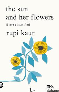 SUN AND HER FLOWERS. IL SOLE E I SUOI FIORI (THE) - KAUR RUPI