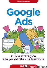 GOOGLE ADS. GUIDA STRATEGICA ALLA PUBBLICITA' CHE FUNZIONA - TAMPONI EMANUELE