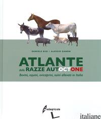 ATLANTE DELLE RAZZE AUTOCTONE. BOVINI, EQUINI, OVICAPRINI, SUINI ALLEVATI IN ITA - BIGI DANIELE; ZANON ALESSIO