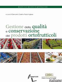 GESTIONE DELLA QUALITA' E CONSERVAZIONE DEI PRODOTTI ORTOFRUTTICOLI - COLELLI G. (CUR.); INGLESE P. (CUR.)