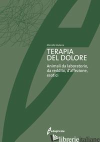 TERAPIA DEL DOLORE. ANIMALI DA LABORATORIO, DA REDDITO, D'AFFEZIONE, ESOTICI - VADACCA MARCELLO