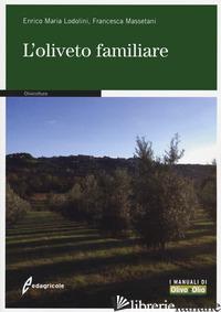 OLIVETO FAMILIARE (L') - LODOLINI ENRICO MARIA; MASSETANI FRANCESCA
