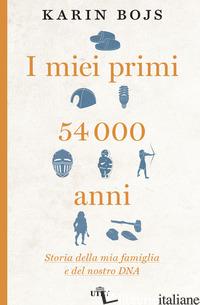MIEI PRIMI 54.000 ANNI. STORIA DELLA MIA FAMIGLIA E DEL NOSTRO DNA. CON E-BOOK ( - BOJS KARIN