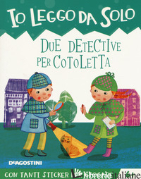 DUE DETECTIVE PER COTOLETTA. CON ADESIVI. EDIZ. A COLORI. CON APP - ORSI TEA