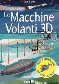 MACCHINE VOLANTI 3D. CON 4 MODELLINI IN 3D (LE) - AA.VV.