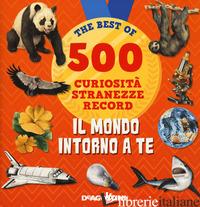 MONDO INTORNO A TE. 500 CURIOSITA', STRANEZZE, RECORD (IL) -