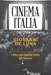 CINEMA ITALIA. I FILM CHE HANNO FATTO GLI ITALIANI - DE LUNA GIOVANNI