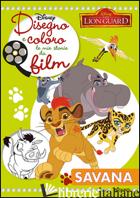 SAVANA. THE LION GUARD. DISEGNO E COLORO LE MIE STORIE DA FILM - AAVV