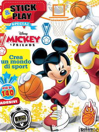 MICKEY & FRIENDS. CREA UN MONDO DI SPORT. STICK & PLAY. CON ADESIVI. EDIZ. ILLUS -