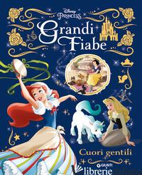 GRANDI FIABE DISNEY: CUORI GENTILI. PRINCIPESSE. EDIZ. A COLORI - AA.VV.