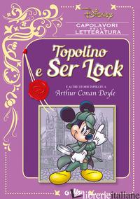 TOPOLINO E SER LOCK E ALTRE STORIE ISPIRATE A ARTHUR CONAN DOYLE - AA.VV.