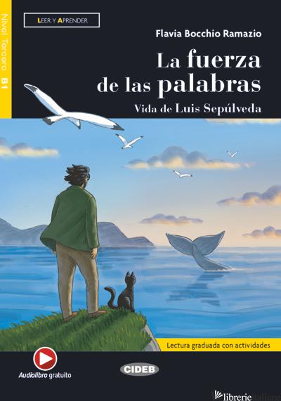 FUERZA DE LAS PALABRAS. VIDA DE LUIS SEPULVEDA. LEER Y APRENDER. B1. CON AUDIO.  - BOCCHIO RAMAZIO FLAVIA