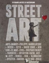 STREET ART. 20 GRANDI ARTISTI SI RACCONTANO. EDIZ. ILLUSTRATA - MATTANZA ALESSANDRA