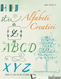 ALFABETI CREATIVI. PROGETTIE IDEE PER UN LETTERING ORIGINALE - TOFFALETTI LAURA