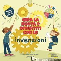 GIRA LA RUOTA E DIVERTITI CON LE INVENZIONI. STEM. EDIZ. A COLORI - MANCINI P. (CUR.); DE LEONE L. (CUR.)