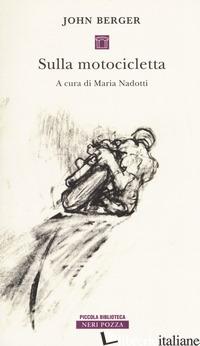SULLA MOTOCICLETTA - BERGER JOHN; NADOTTI M. (CUR.)