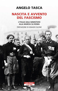 NASCITA E AVVENTO DEL FASCISMO. L'ITALIA DALL'ARMISTIZIO ALLA MARCIA SU ROMA - TASCA ANGELO