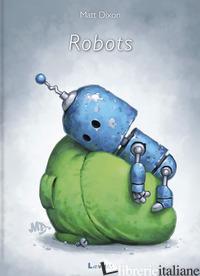 ROBOTS. EDIZ. A COLORI - DIXON MATT