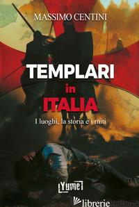 TEMPLARI IN ITALIA. I LUOGHI, LA STORIA E I MITI - CENTINI MASSIMO