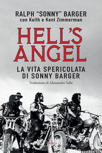 HELL'S ANGEL. LA VITA SPERICOLATA DI SONNY BARGER - BARGER RALPH