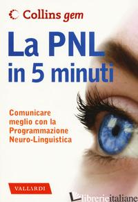 PNL IN 5 MINUTI. COMUNICARE MEGLIO CON LA PROGRAMMAZIONE NEURO-LINGUISTICA (LA) - BOYES CAROLYN